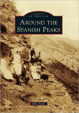 Around the Spanish Peaks, Colorado (Images of America Series)
