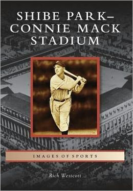 Shibe Park/Connie Mack Stadium, Pennsylvania (Images of Sports Series)