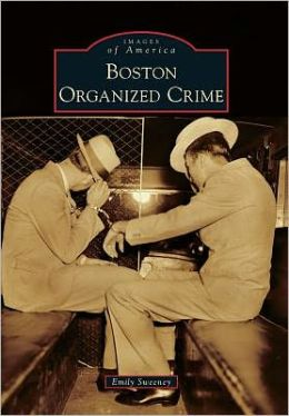 Boston Organized Crime, Massachusetts (Images of America Series)
