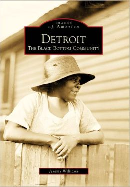 Detroit: The Black Bottom Community, Michigan (Images of America Series)