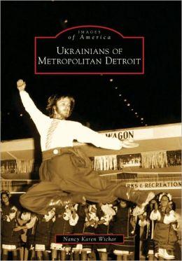 Ukrainians of Metropolitan Detroit, Michigan (Images of America Series)