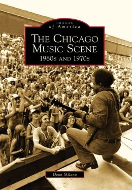 Chicago Music Scene: 1960s And 1970s (Images of America Series)