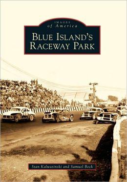 Blue Island's Raceway Park, Illinois (Images of America Series)