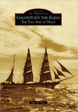 Galveston's the Elissa: The Tall Ship of Texas