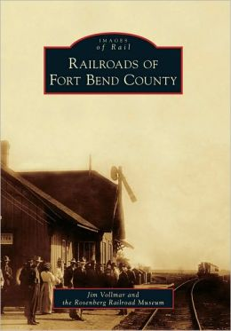 Railroads of Fort Bend County, Texas (Images of Rail Series)