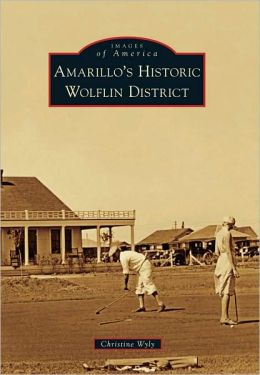 Amarillo's Historic Wolflin District, Texas (Images of America Series)