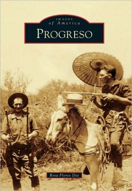Progreso, Texas (Images of America Series)