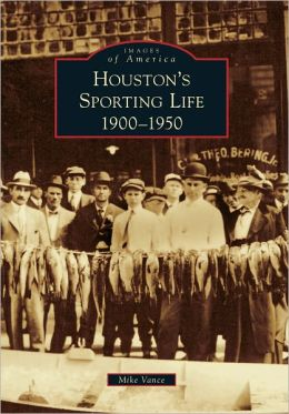 Houston's Sporting Life:1900-1950 (Images of America Series)