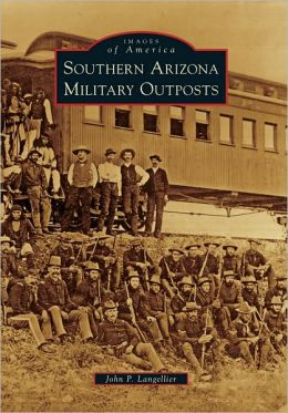 Southern Arizona Military Outposts (Images of America Series)