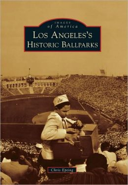 Los Angeles's Historic Ballparks (Images of America Series)