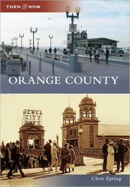 Orange County, California (Then & Now Series)