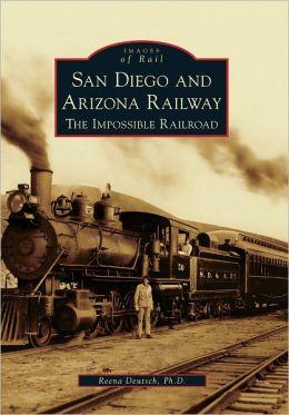 San Diego and Arizona Railway: The Impossible Railroad