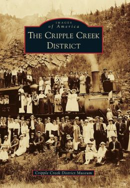 The Cripple Creek District, Colorado (Images of America Series)