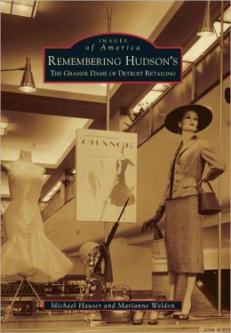 Remembering Hudson's: The Grand Dame of Detroit Retailing (Images of America Series)