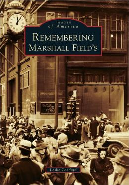 Remembering Marshall Field's (Images of America Series)