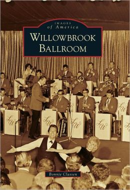 Willowbrook Ballroom, Illinois (Images of America Series)