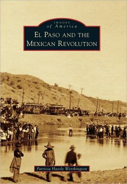 El Paso and The Mexican Revolution (Images of America Series)