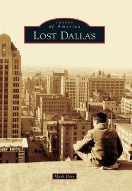 Lost Dallas, Texas (Images of America Series)