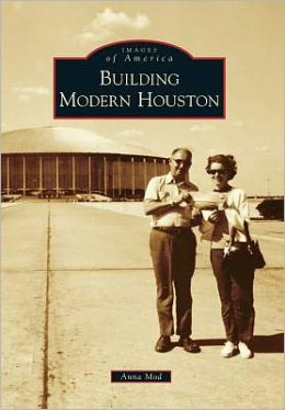 Building Modern Houston, Texas (Images of America Series)
