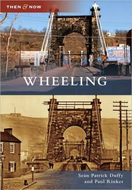 Wheeling, West Virginia (Then and Now Series)