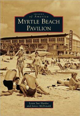 Myrtle Beach Pavilion, South Carolina (Images of America Series)
