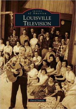 Louisville Television, Kentucky (Images of America Series)