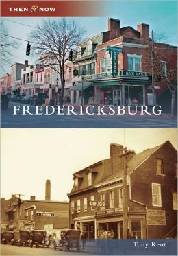 Fredericksburg, Virginia (Then & Now Series)