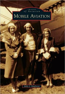 Mobile Aviation, Alabama (Images of Aviation Series)