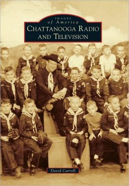Chattanooga Radio and Television, Tennessee (Images of America Series)