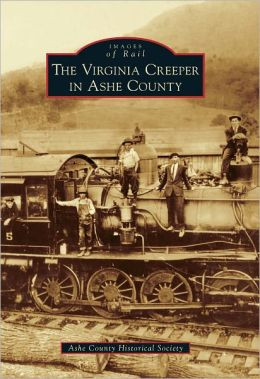 The Virginia Creeper in Ashe County, North Carolina (Images of Rail Series)
