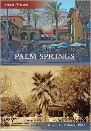 Palm Springs, California (Then and Now Series)