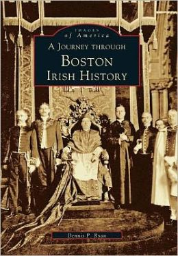A Journey Through Boston Irish History, Massachusetts (Images of America Series)
