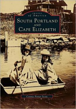 South Portland and Cape Elizabeth, Maine (Images of America Series)