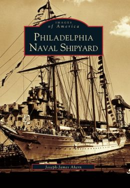 Philadelphia Naval Shipyard, Pennsylvania (Images of America Series)
