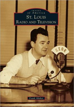 St. Louis Radio and Television, Missouri (Images of America Series)