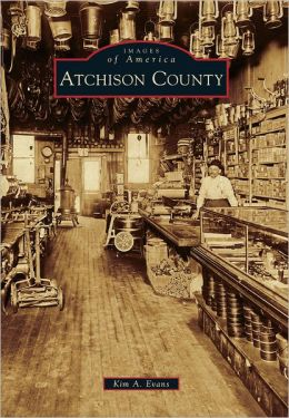 Atchison County, Missouri (Images of America Series