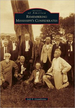 Remembering Mississippi's Confederates (Images of America Series)