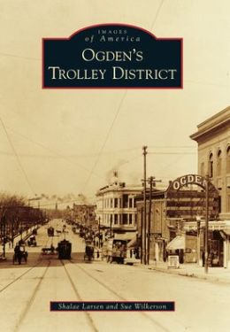 Ogden's Trolley District, Utah (Images of America Series)