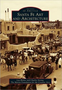 Santa Fe Art and Architecture, New Mexico (Images of America Series)