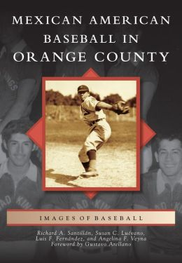Mexican American Baseball in Orange County, California (Images of Baseball Series)