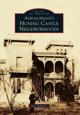 Albuquerque's Huning Castle Neighborhood, New Mexico (Images of America Series)