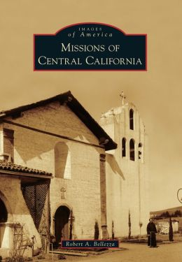 Missions of Central California (Images of America Series) Robert A. Bellezza