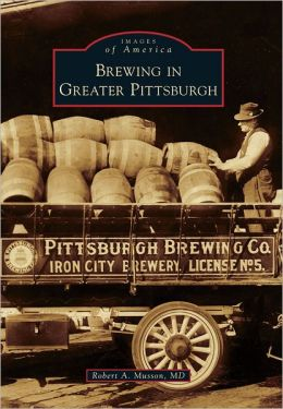 Brewing in Greater Pittsburgh, Pennsylvania (Images of America Series)
