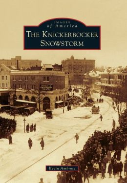 The Knickerbocker Snowstorm, Washington DC (Images of America Series)