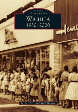 Wichita, Kansas: 1930-2000 (Images of America Series)