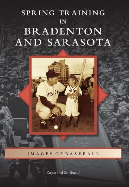 Spring Training in Sarasota and Bradenton, Florida (Images of Baseball Series)