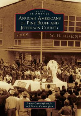 African Americans of Pine Bluff and Jefferson County, Arkansas (Images of America Series)
