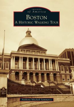 Boston: A Historic Walking Tour (Images of America Series)