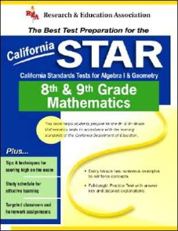 California STAR: California Standards Tests for Algebra I and Geometry: 8th and 9th Grade Mathematics