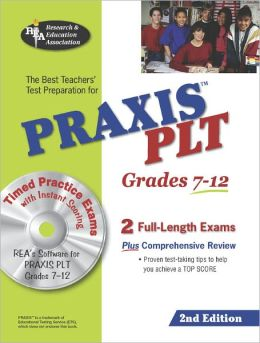 PRAXIS II: PLT Grades 7-12 (REA) w/ CD-ROM - The Best Test Prep for the PLT Exam: 2nd Edition
